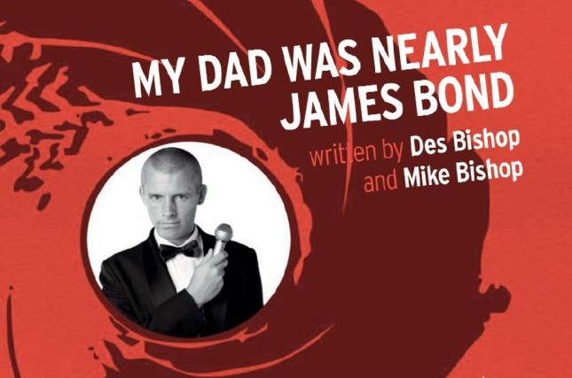Des Bishop - My Dad Was Nearly James Bond